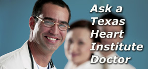 Ask a Texas Heart Institute Doctor